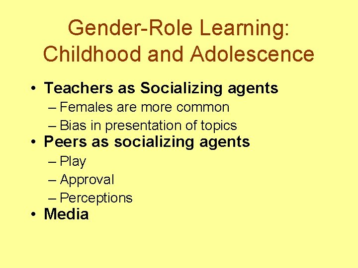 Gender-Role Learning: Childhood and Adolescence • Teachers as Socializing agents – Females are more