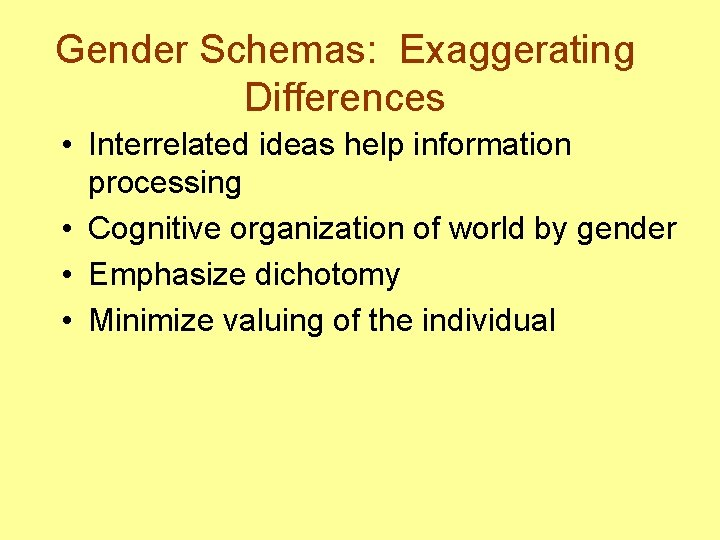 Gender Schemas: Exaggerating Differences • Interrelated ideas help information processing • Cognitive organization of