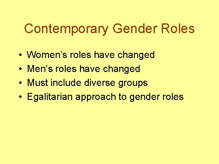 Contemporary Gender Roles • • Women's roles have changed Must include diverse groups Egalitarian