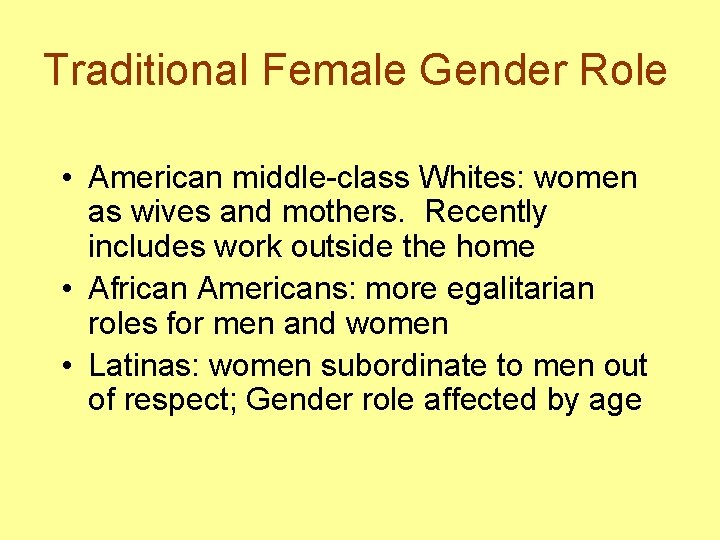 Traditional Female Gender Role • American middle-class Whites: women as wives and mothers. Recently