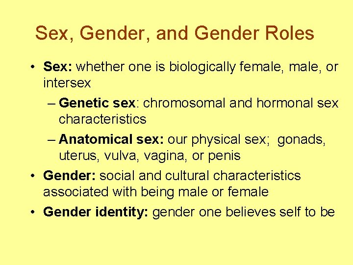 Sex, Gender, and Gender Roles • Sex: whether one is biologically female, or intersex