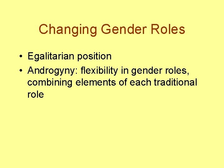 Changing Gender Roles • Egalitarian position • Androgyny: flexibility in gender roles, combining elements
