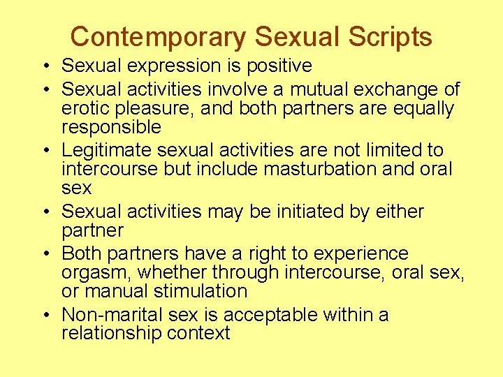 Contemporary Sexual Scripts • Sexual expression is positive • Sexual activities involve a mutual
