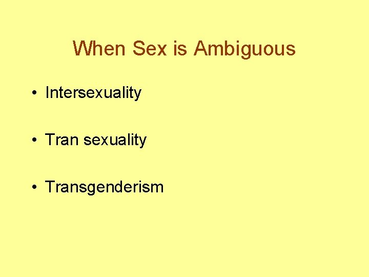 When Sex is Ambiguous • Intersexuality • Transgenderism