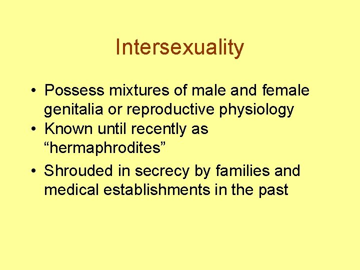 Intersexuality • Possess mixtures of male and female genitalia or reproductive physiology • Known