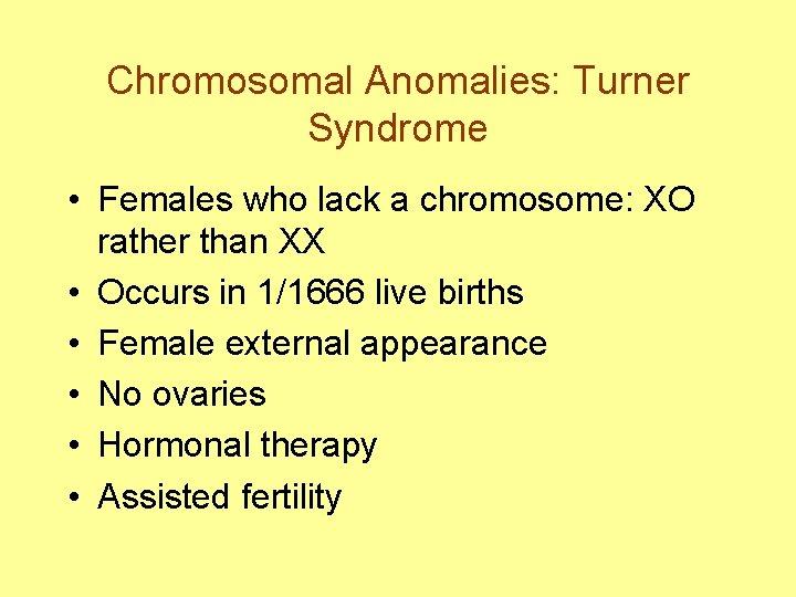 Chromosomal Anomalies: Turner Syndrome • Females who lack a chromosome: XO rather than XX