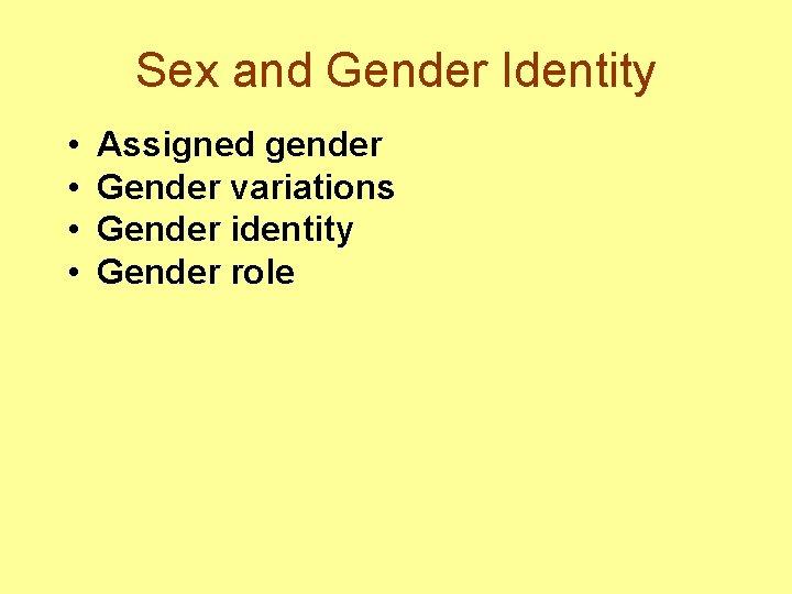 Sex and Gender Identity • • Assigned gender Gender variations Gender identity Gender role