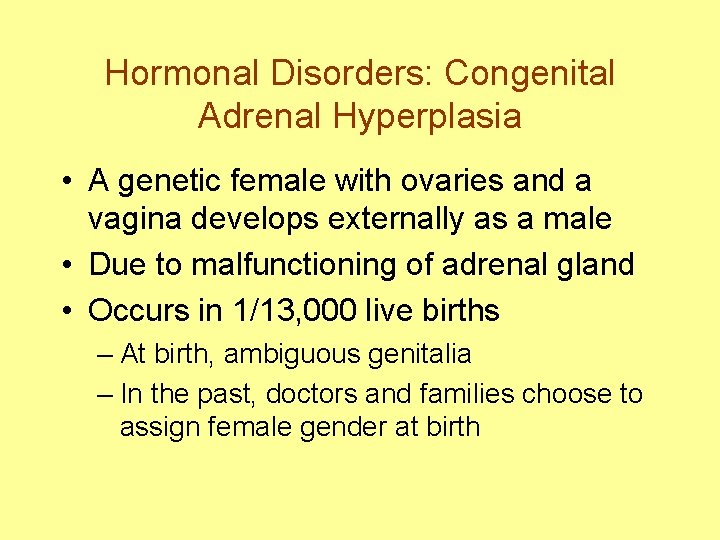 Hormonal Disorders: Congenital Adrenal Hyperplasia • A genetic female with ovaries and a vagina