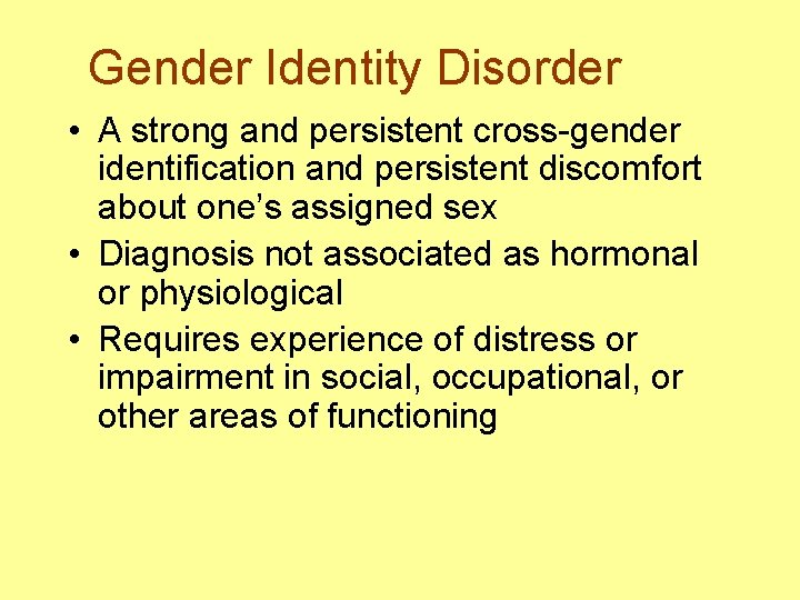 Gender Identity Disorder • A strong and persistent cross-gender identification and persistent discomfort about