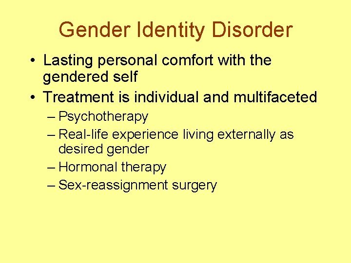 Gender Identity Disorder • Lasting personal comfort with the gendered self • Treatment is