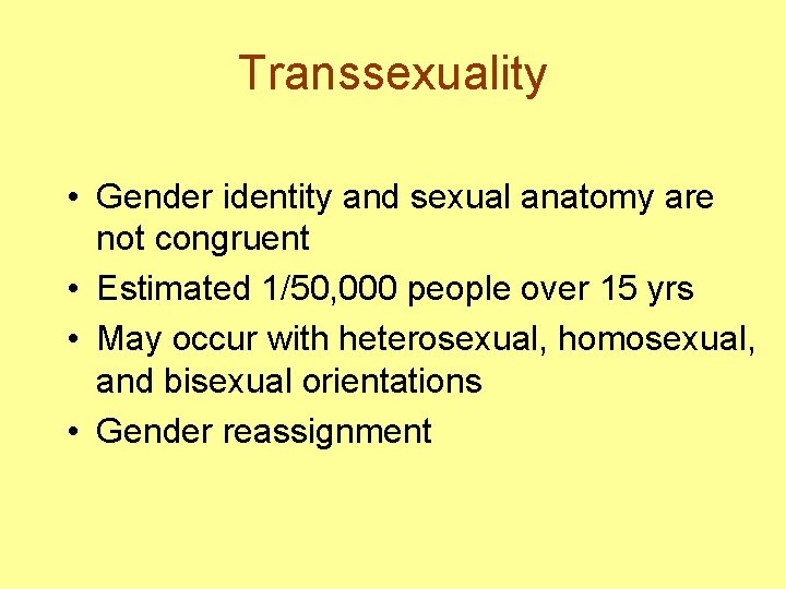 Transsexuality • Gender identity and sexual anatomy are not congruent • Estimated 1/50, 000