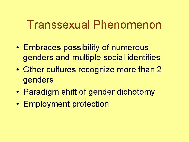 Transsexual Phenomenon • Embraces possibility of numerous genders and multiple social identities • Other