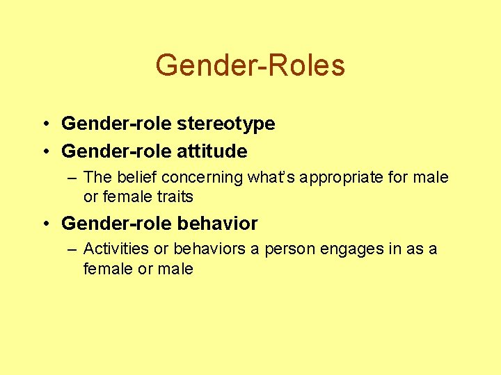 Gender-Roles • Gender-role stereotype • Gender-role attitude – The belief concerning what's appropriate for