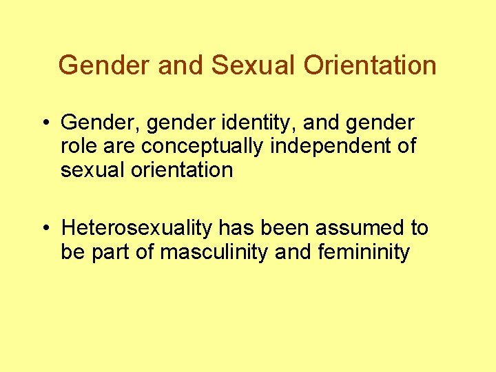 Gender and Sexual Orientation • Gender, gender identity, and gender role are conceptually independent
