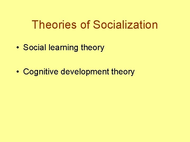 Theories of Socialization • Social learning theory • Cognitive development theory