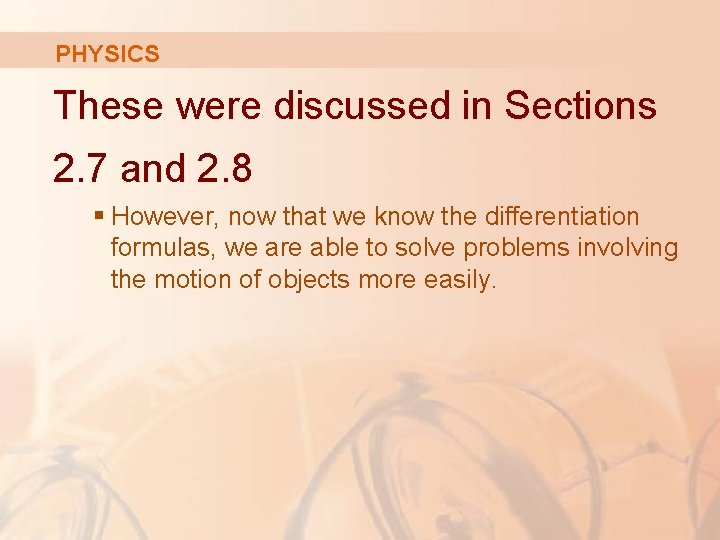 PHYSICS These were discussed in Sections 2. 7 and 2. 8 § However, now