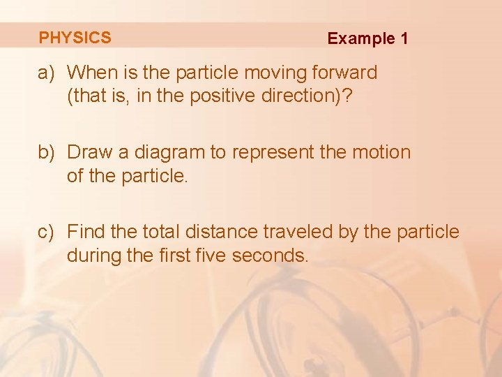PHYSICS Example 1 a) When is the particle moving forward (that is, in the