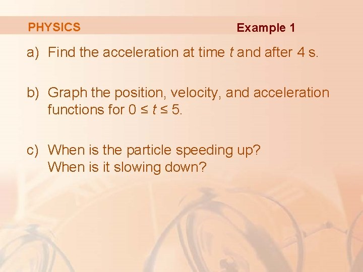 PHYSICS Example 1 a) Find the acceleration at time t and after 4 s.