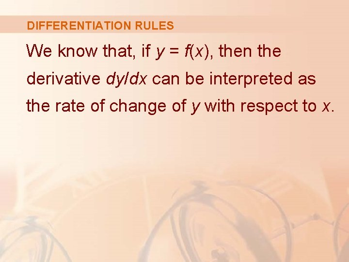 DIFFERENTIATION RULES We know that, if y = f(x), then the derivative dy/dx can