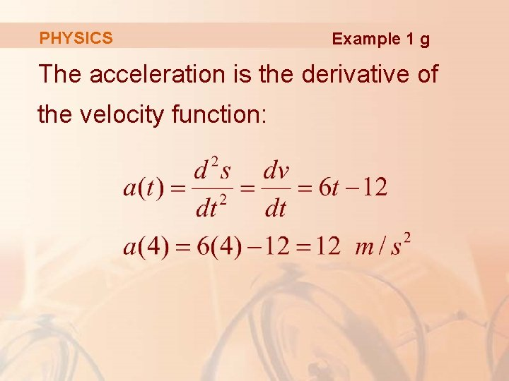 PHYSICS Example 1 g The acceleration is the derivative of the velocity function:
