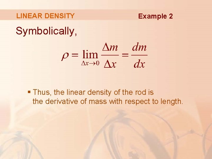 LINEAR DENSITY Example 2 Symbolically, § Thus, the linear density of the rod is