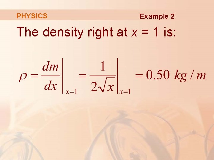 PHYSICS Example 2 The density right at x = 1 is: