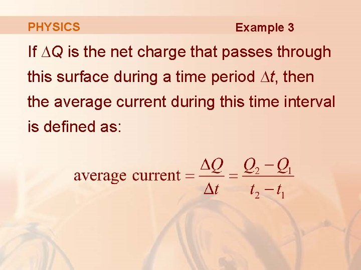 PHYSICS Example 3 If ∆Q is the net charge that passes through this surface