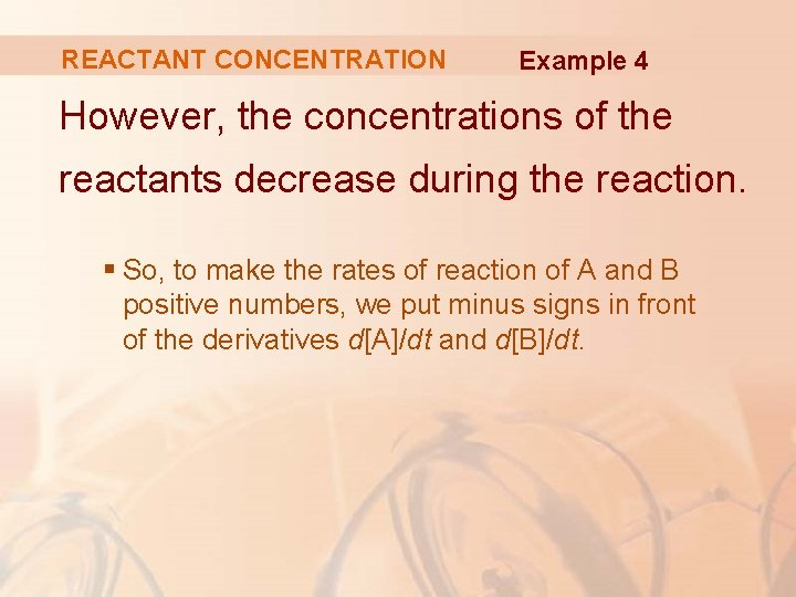 REACTANT CONCENTRATION Example 4 However, the concentrations of the reactants decrease during the reaction.