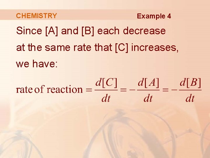 CHEMISTRY Example 4 Since [A] and [B] each decrease at the same rate that