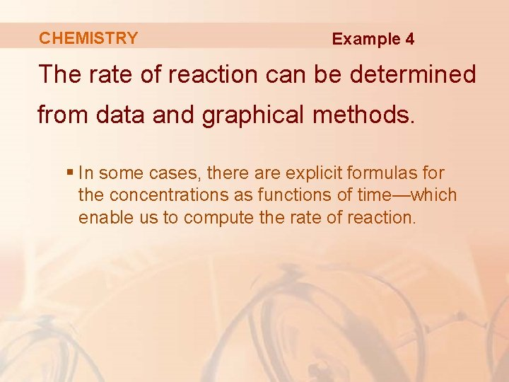 CHEMISTRY Example 4 The rate of reaction can be determined from data and graphical
