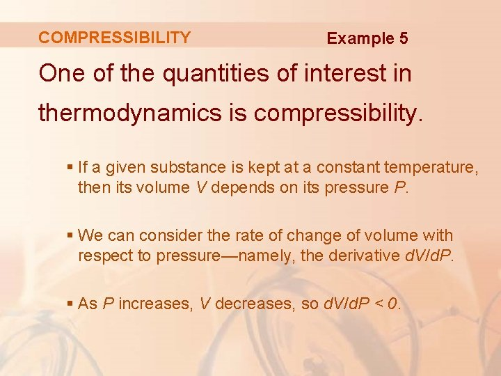COMPRESSIBILITY Example 5 One of the quantities of interest in thermodynamics is compressibility. §