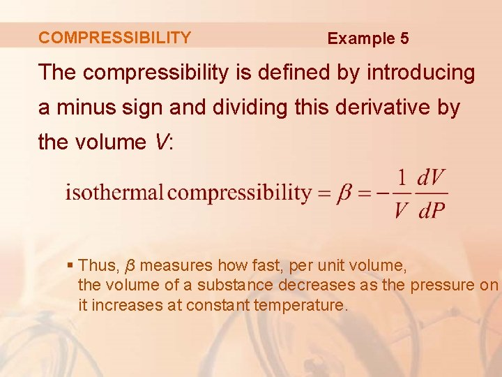 COMPRESSIBILITY Example 5 The compressibility is defined by introducing a minus sign and dividing