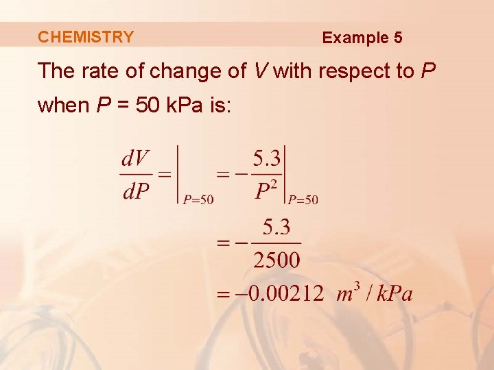 CHEMISTRY Example 5 The rate of change of V with respect to P when