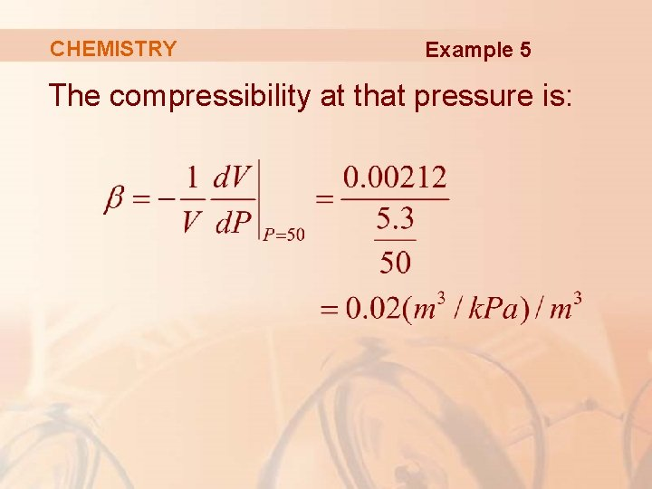 CHEMISTRY Example 5 The compressibility at that pressure is: