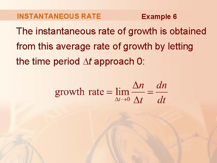 INSTANTANEOUS RATE Example 6 The instantaneous rate of growth is obtained from this average