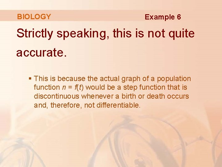 BIOLOGY Example 6 Strictly speaking, this is not quite accurate. § This is because