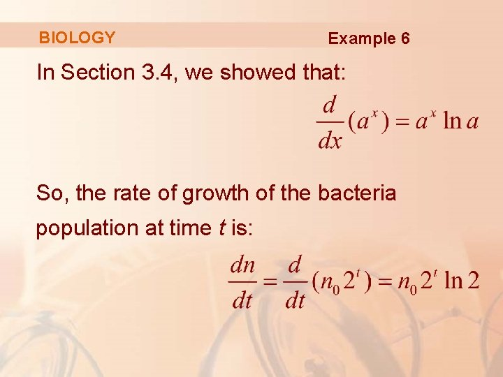 BIOLOGY Example 6 In Section 3. 4, we showed that: So, the rate of