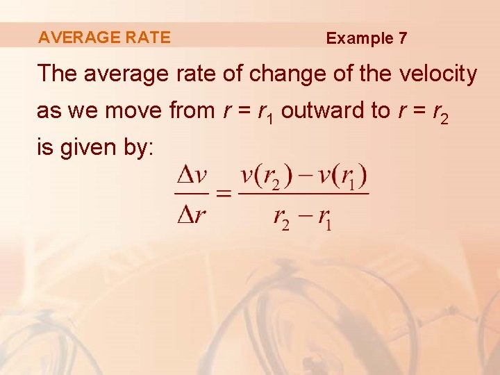 AVERAGE RATE Example 7 The average rate of change of the velocity as we