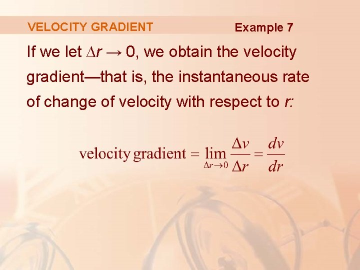 VELOCITY GRADIENT Example 7 If we let ∆r → 0, we obtain the velocity