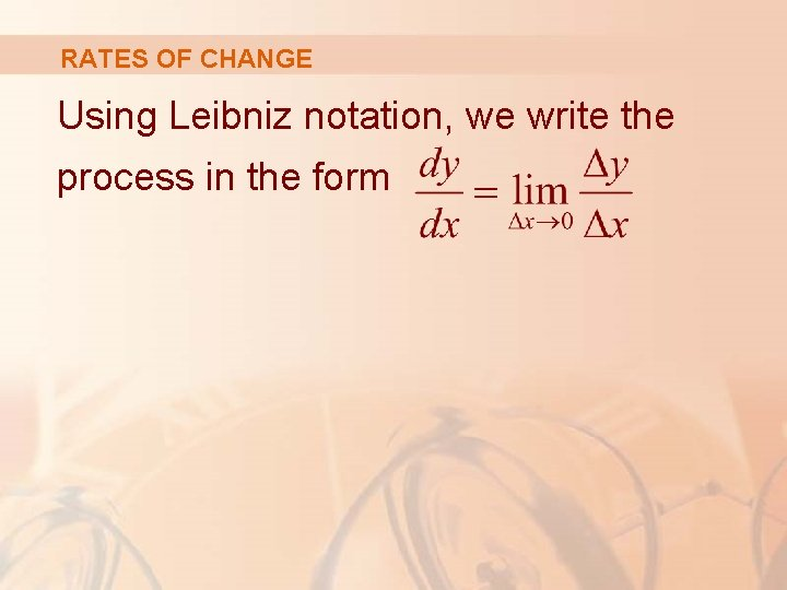 RATES OF CHANGE Using Leibniz notation, we write the process in the form