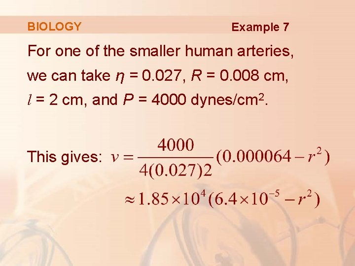 BIOLOGY Example 7 For one of the smaller human arteries, we can take η
