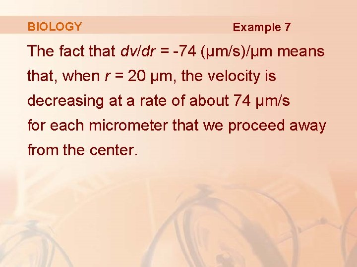 BIOLOGY Example 7 The fact that dv/dr = -74 (μm/s)/μm means that, when r