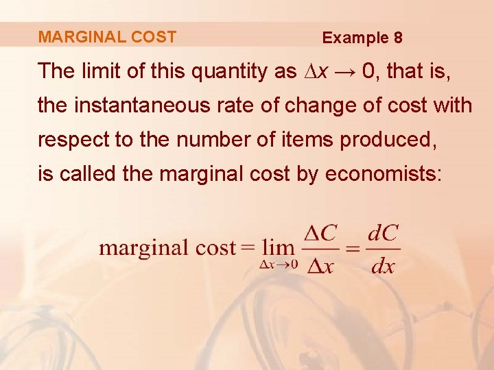 MARGINAL COST Example 8 The limit of this quantity as ∆x → 0, that
