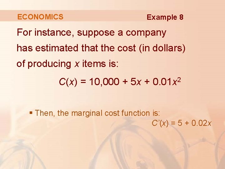 ECONOMICS Example 8 For instance, suppose a company has estimated that the cost (in