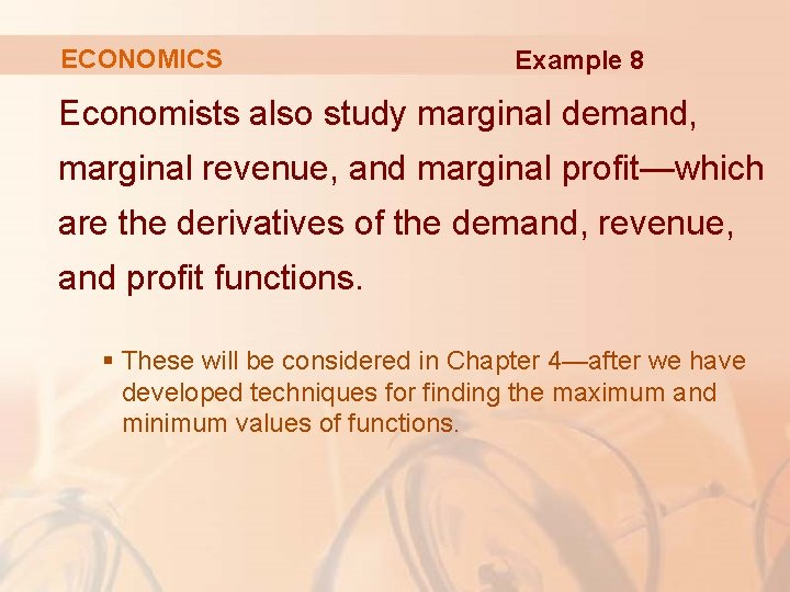 ECONOMICS Example 8 Economists also study marginal demand, marginal revenue, and marginal profit—which are