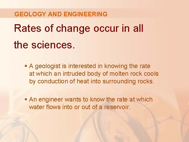 GEOLOGY AND ENGINEERING Rates of change occur in all the sciences. § A geologist