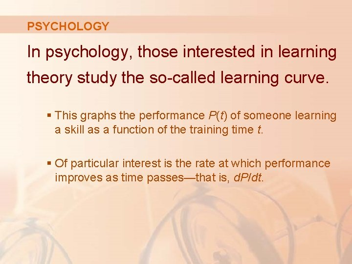 PSYCHOLOGY In psychology, those interested in learning theory study the so-called learning curve. §