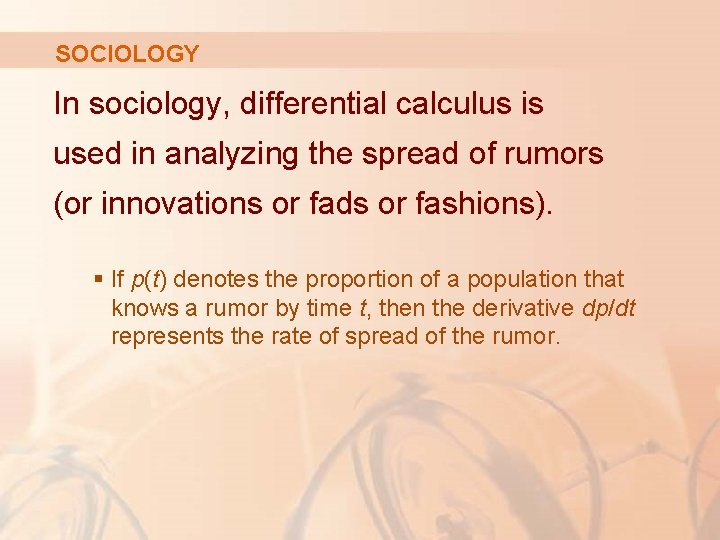 SOCIOLOGY In sociology, differential calculus is used in analyzing the spread of rumors (or