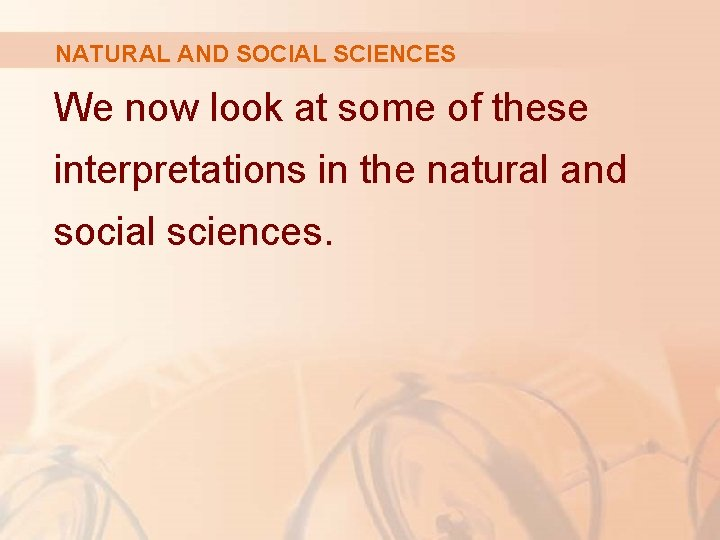 NATURAL AND SOCIAL SCIENCES We now look at some of these interpretations in the