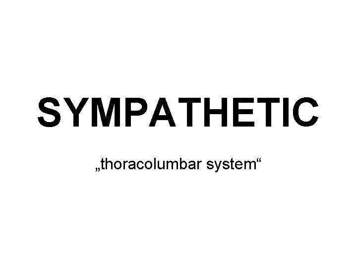 "SYMPATHETIC ""thoracolumbar system"""